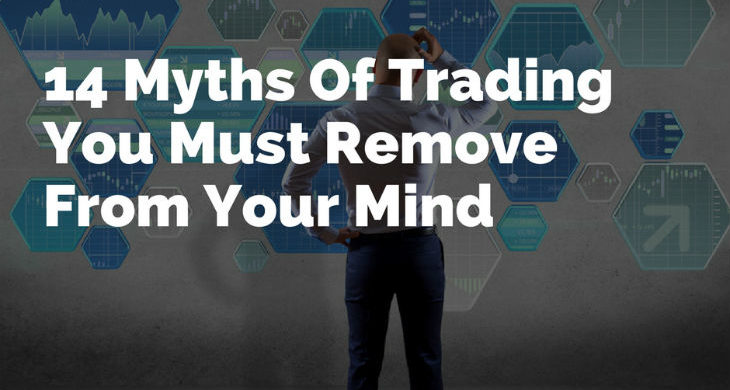 14 Myths of trading you must remove from your mind
