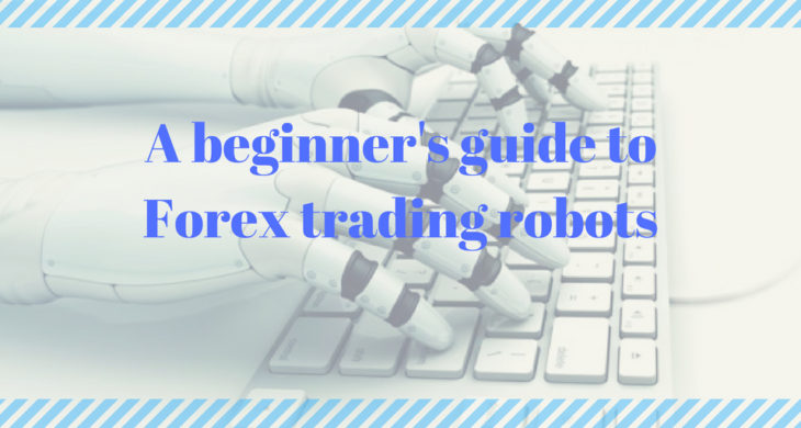A beginner's guide to Forex trading robots