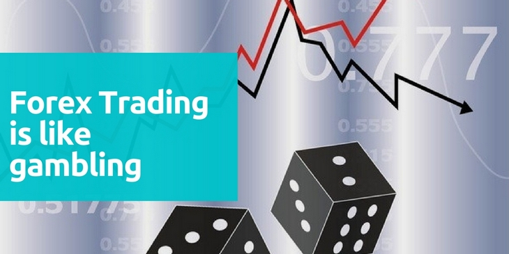 Forex Trading is like gambling