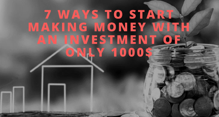 7 ways to start making money with an investment of only 1000$